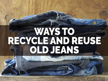 Read Our Ways To Reuse and Recycle Old Jeans