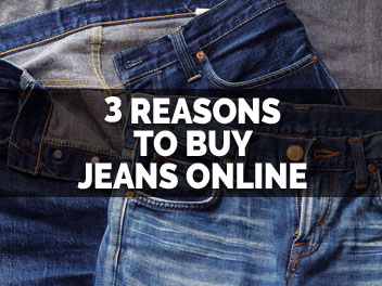 Read Our 3 Reasons for Buying Jeans Online